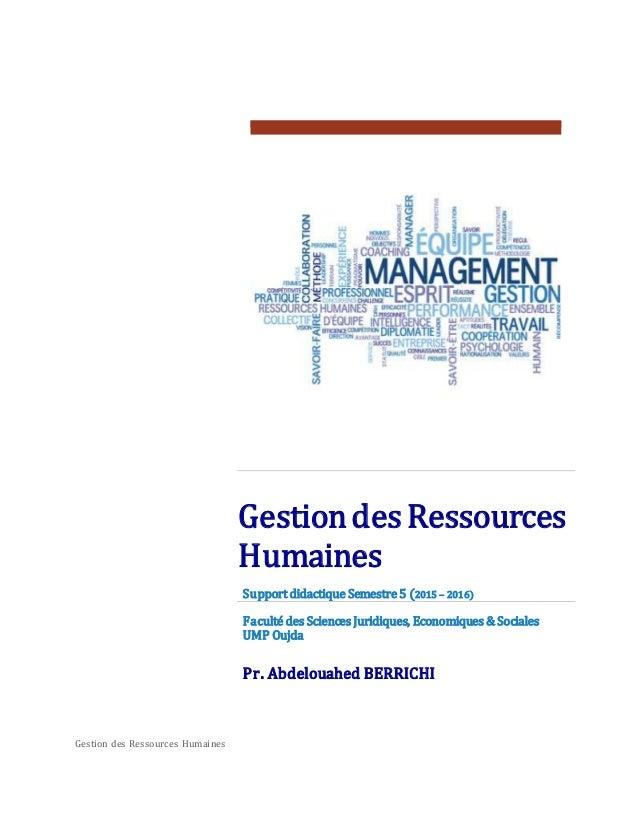Gestion des Ressources Humaines Gestiondes Ressources Humaines Support didactique Semestre 5 (2015 – 2016) Faculté des Sci...
