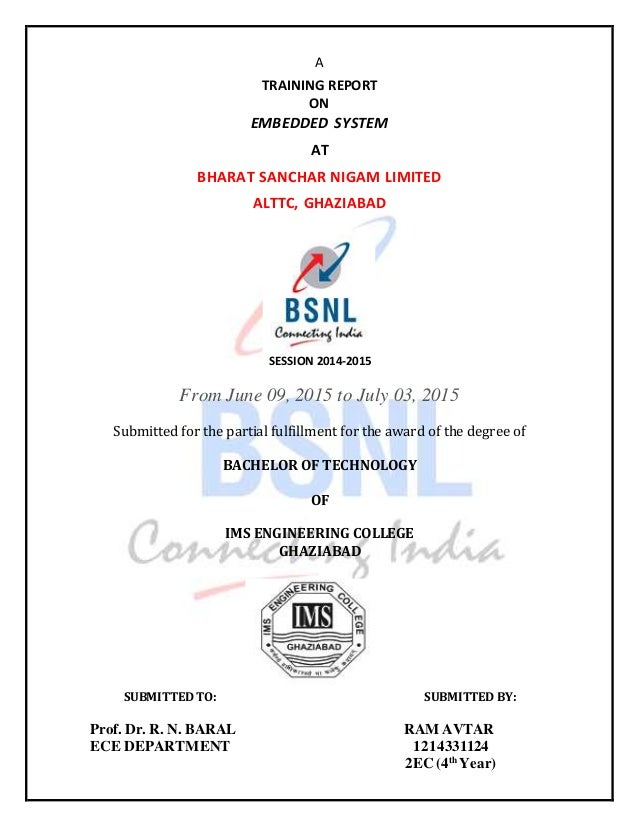 A TRAINING REPORT ON EMBEDDED SYSTEM AT BHARAT SANCHAR NIGAM LIMITED ALTTC, GHAZIABAD SESSION 2014-2015 From June 09, 2015...