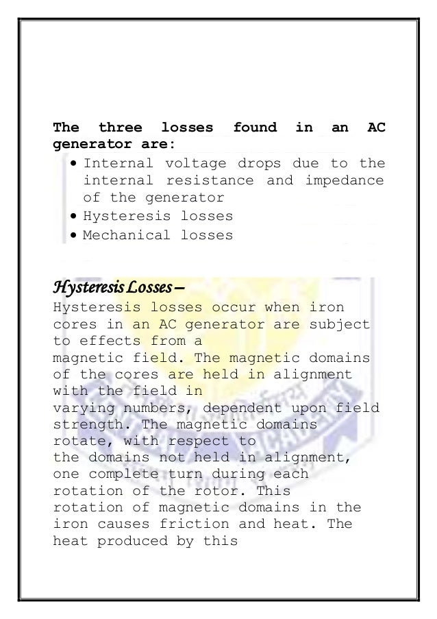 The three losses found in an AC generator are:  Internal voltage drops due to the internal resistance and impedance of th...