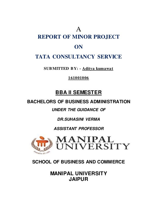 A REPORT OF MINOR PROJECT ON TATA CONSULTANCY SERVICE SUBMITTED BY: - Aditya kumawat 161001006 BBA II SEMESTER BACHELORS O...