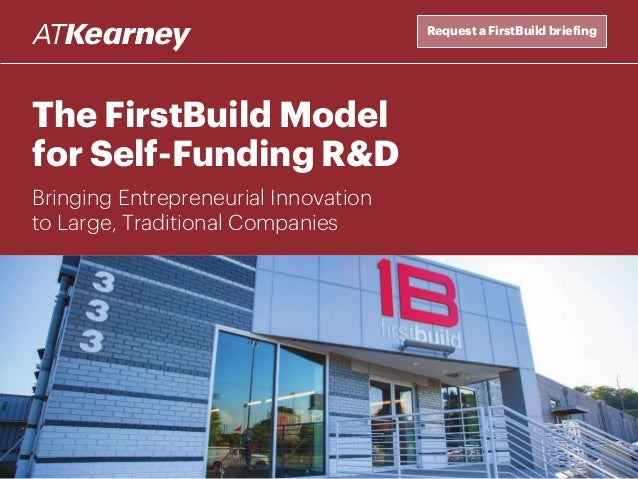 The FirstBuild Model for Self-Funding R&D Bringing Entrepreneurial Innovation to Large, Traditional Companies Request a Fi...