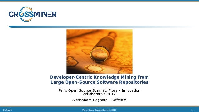 Developer-Centric Knowledge Mining from Large Open-Source Software Repositories Paris Open Source Summit, Floss - Innovati...