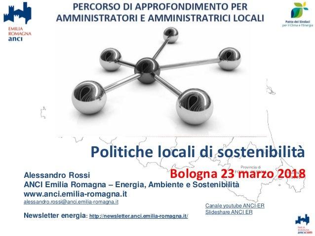 Politiche locali di sostenibilità Bologna 23 marzo 2018Alessandro Rossi ANCI Emilia Romagna – Energia, Ambiente e Sostenib...