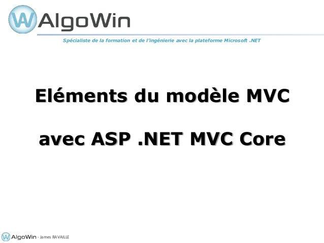 - James RAVAILLE Eléments du modèle MVC avec ASP .NET MVC Core Spécialiste de la formation et de l'ingénierie avec la plat...