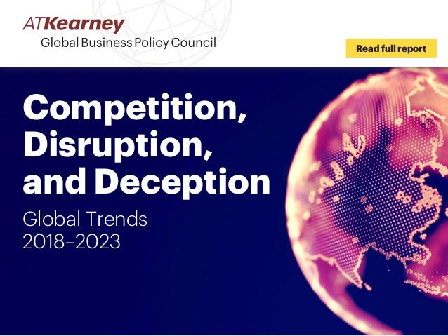 Competition, Disruption, and Deception Global Trends 2018–2023 Read full report