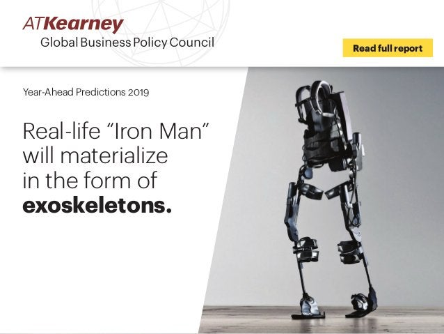 """Read full report Year-Ahead Predictions 2019 Real-life """"Iron Man"""" will materialize in the form of exoskeletons."""