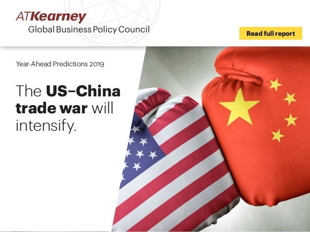 Read full report Year-Ahead Predictions 2019 The US–China trade war will intensify.