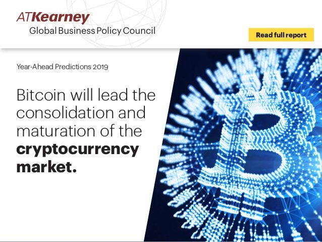 Read full report Year-Ahead Predictions 2019 Bitcoin will lead the consolidation and maturation of the cryptocurrency mark...