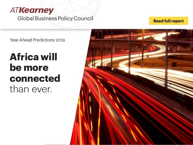 Read full report Year-Ahead Predictions 2019 Africa will be more connected than ever.
