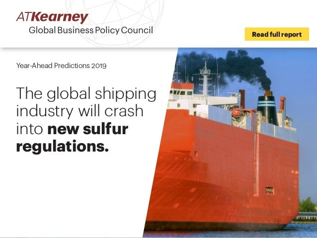 Read full report Year-Ahead Predictions 2019 The global shipping industry will crash into new sulfur regulations.
