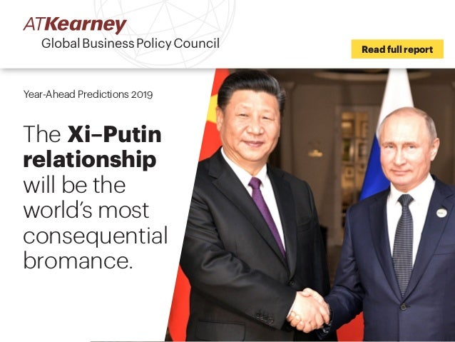 Read full report Year-Ahead Predictions 2019 The Xi–Putin relationship will be the world's most consequential bromance.