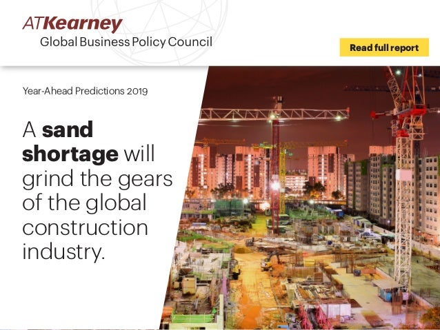 Year-Ahead Predictions 2019 A sand shortage will grind the gears of the global construction industry. Read full report