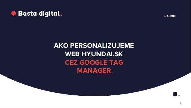 6. 4. 2019 AKO PERSONALIZUJEME WEB HYUNDAI.SK CEZ GOOGLE TAG MANAGER 1