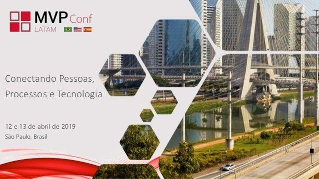 12 e 13 de abril de 2019 São Paulo, Brasil Conectando Pessoas, Processos e Tecnologia