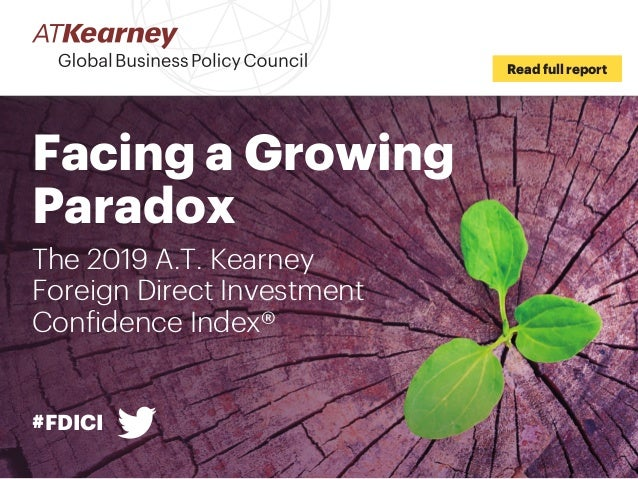 #FDICI Read full report Facing a Growing Paradox The 2019 A.T. Kearney Foreign Direct Investment Confidence Index®