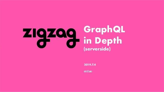 - GraphQL in Depth (serverside) 크로키닷컴㈜ 윤상민 2019.7.4