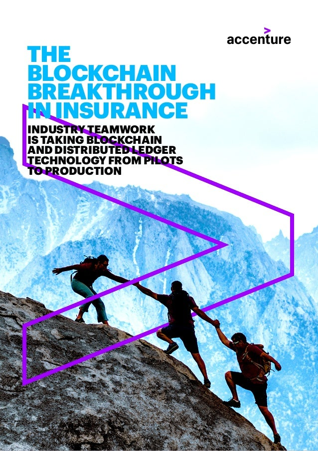 THE BLOCKCHAIN BREAKTHROUGH ININSURANCE INDUSTRY TEAMWORK IS TAKING BLOCKCHAIN AND DISTRIBUTED LEDGER TECHNOLOGY FROM PILO...