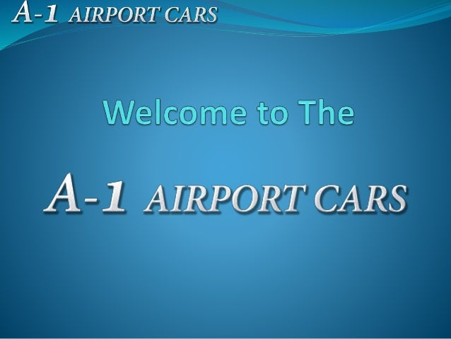 Airport Transfer : Safe and Reliable Services  A- 1 Airport Cars provide reliable services , consider your comfort and ma...