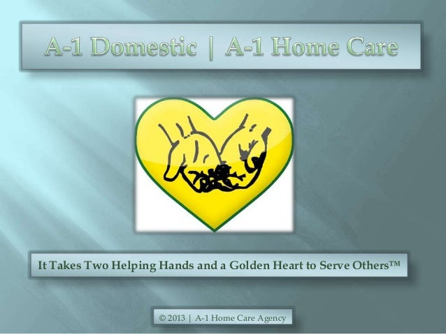 It Takes Two Helping Hands and a Golden Heart to Serve Others™ © 2013 | A-1 Home Care Agency
