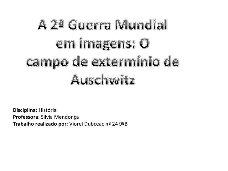 Disciplina:  História Professora : Sílvia Mendonça Trabalho realizado por : Viorel Dubceac nº 24 9ºB