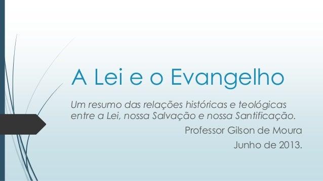 A Lei e o EvangelhoUm resumo das relações históricas e teológicasentre a Lei, nossa Salvação e nossa Santificação.Professo...