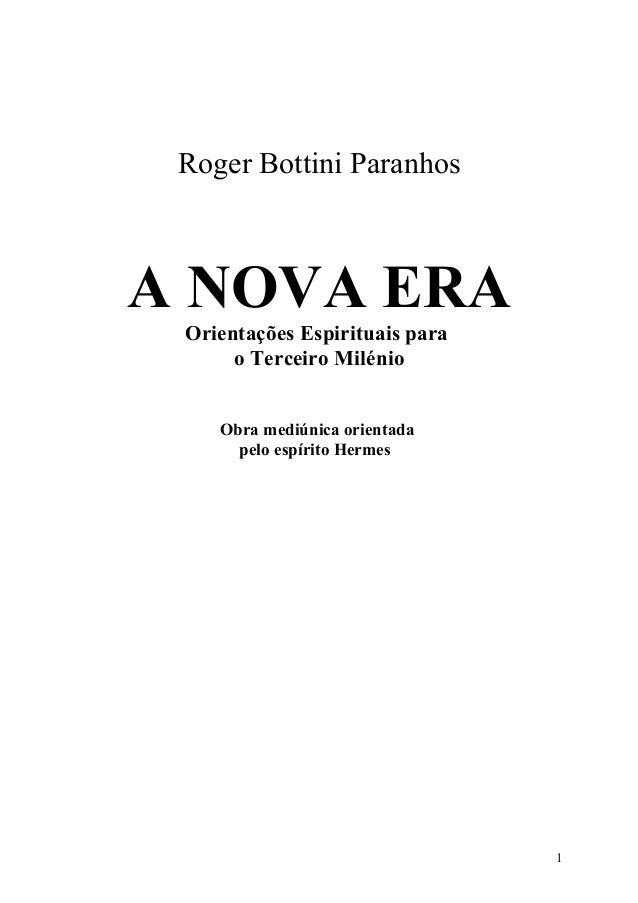 Roger Bottini Paranhos  A NOVA ERA Orientações Espirituais para o Terceiro Milénio Obra mediúnica orientada pelo espírito ...