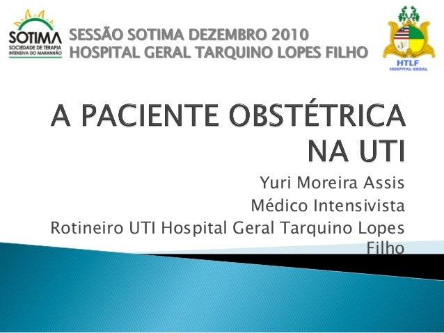 Yuri Moreira Assis Médico Intensivista Rotineiro UTI Hospital Geral Tarquino Lopes Filho SESSÃO SOTIMA DEZEMBRO 2010 HOSPI...