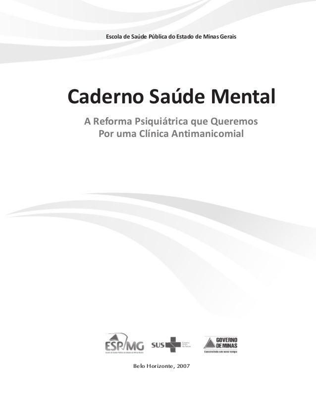 Escola de Saúde Pública do Estado de Minas Gerais  Caderno Saúde Mental A Reforma Psiquiátrica que Queremos Por uma Clínic...