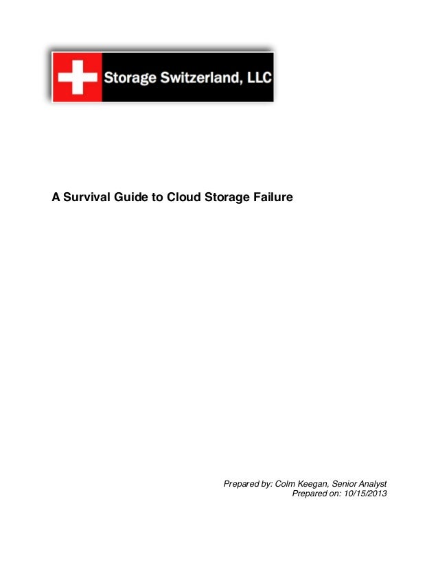 A Survival Guide to Cloud Storage Failure  Prepared by: Colm Keegan, Senior Analyst Prepared on: 10/15/2013