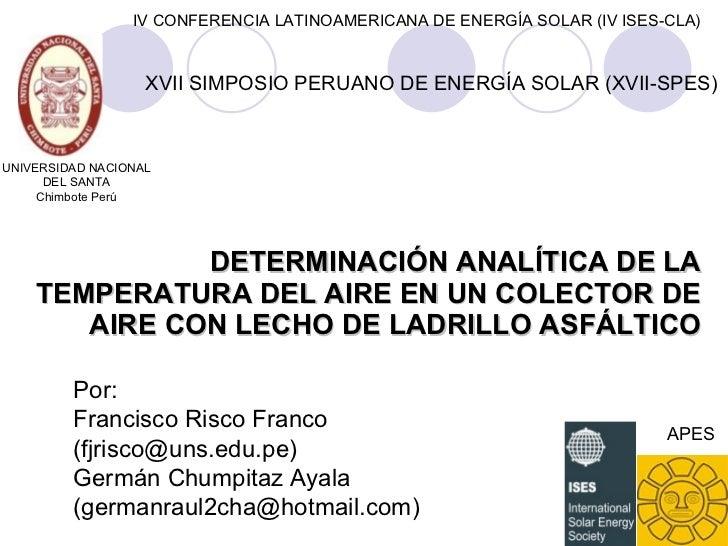 DETERMINACIÓN ANALÍTICA DE LA TEMPERATURA DEL AIRE EN UN COLECTOR DE AIRE CON LECHO DE LADRILLO ASFÁLTICO Por: Francisco R...