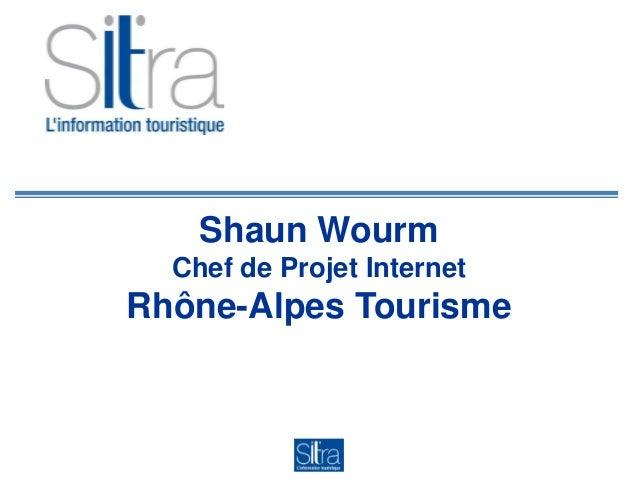 Shaun Wourm Chef de Projet Internet Rhône-Alpes Tourisme