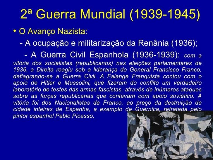 2ª Guerra Mundial (1939-1945) <ul><li>O Avanço Nazista: </li></ul><ul><li>- A ocupação e militarização da Renânia (1936); ...