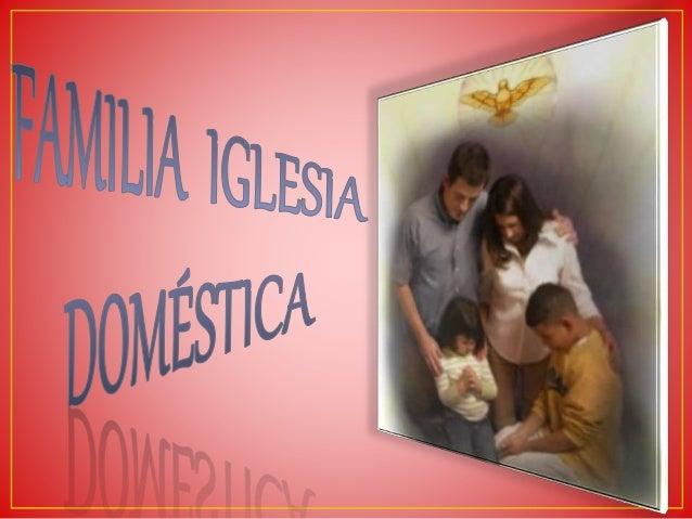 ¿Qué significa familiaIglesiaDoméstica? ¿Qué entiendo por paternidadresponsable? ¿Cómo entiendo el valor de la autoridaden...