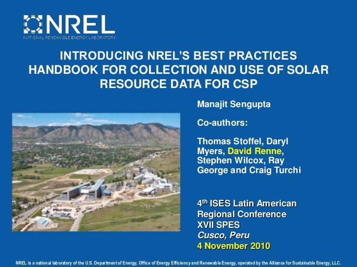 INTRODUCING NREL'S BEST PRACTICES HANDBOOK FOR COLLECTION AND USE OF SOLAR RESOURCE DATA FOR CSP<br />Manajit Sengupta<br ...