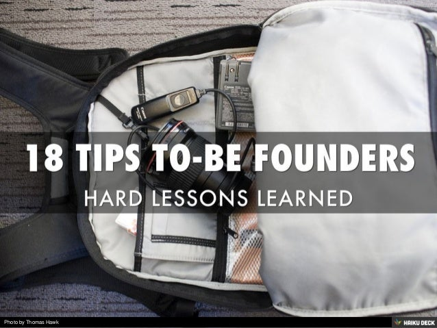 18 TIPS TO-BE FOUNDERS <br>HARD LESSONS LEARNED<br>