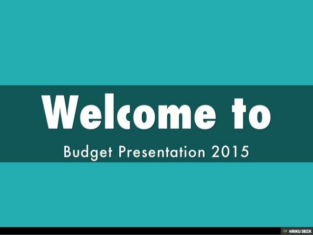 Welcome to <br>Budget Presentation 2015<br>