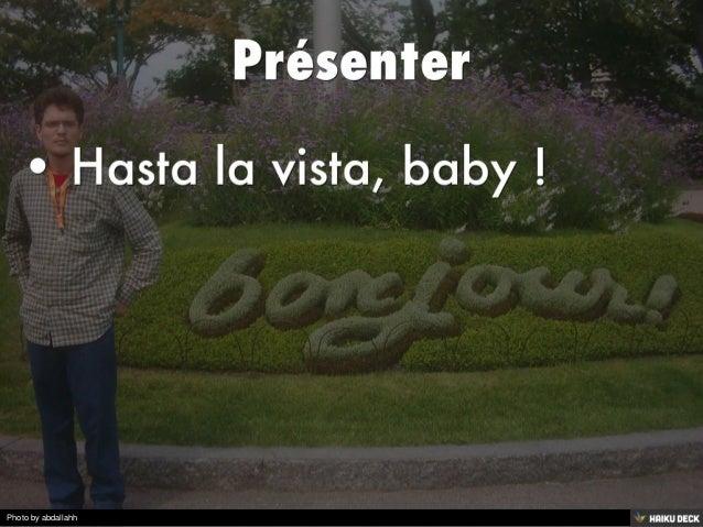 Présenter  <br>• Hasta la vista, baby !<br>