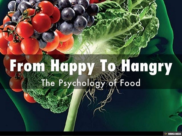 From Happy To Hangry <br>The Psychology of Food<br>
