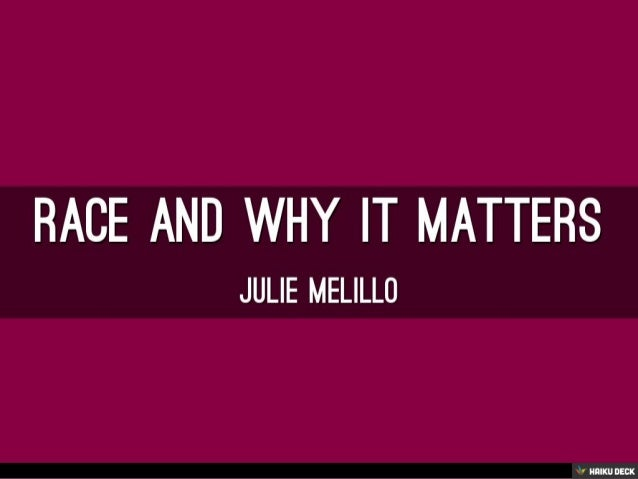 Race and why it matters <br>Julie Melillo<br>