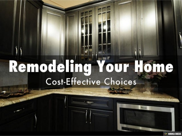 Remodeling Your Home <br>Cost-Effective Choices