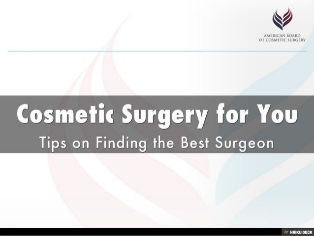 Cosmetic Surgery for You <br>Tips on Finding the Best Surgeon<br>