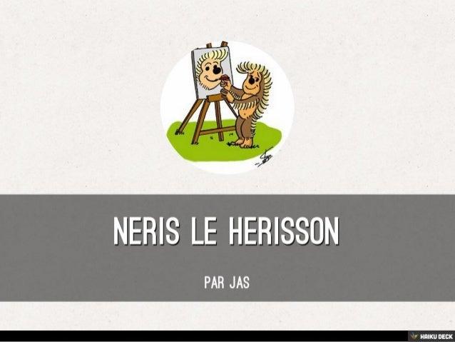 Neris le herisson <br>par JAs<br>