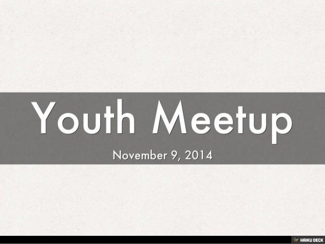 Youth Meetup <br>November 9, 2014<br>