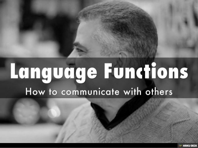 Language Functions <br>How to communicate with others<br>