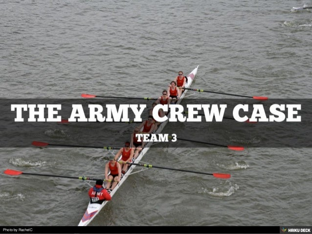 the army crew team case study Army crew case : executive summary the harvard business school's army crew case (polzer & snook, 2004) touches upon several issues including: leadership, coaching techniques, team dynamics, and trust.