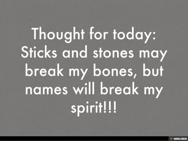 Thought For Today Sticks And Stones May Break My Bones But Names Wi