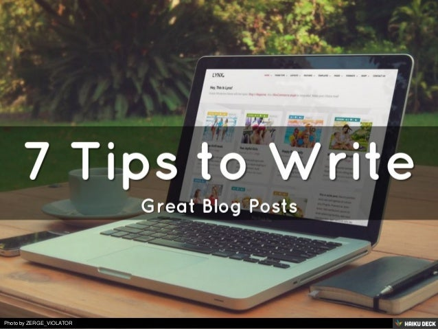 7 Tips to Write <br>Great Blog Posts<br>