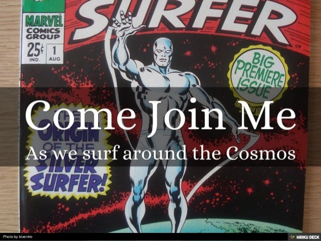 Come Join Me <br>As we surf around the Cosmos<br>