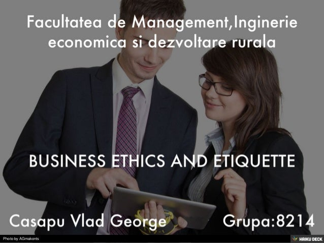 business ethics and etiquettes If you display feelings of appreciation and excitement as part of your business  etiquette, try to restrain that impulse it is best to maintain composure when  dealing.