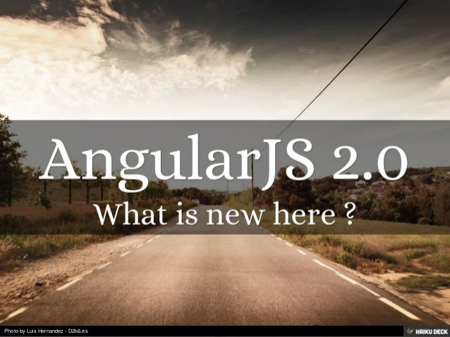 AngularJS 2.0 <br>What is new here ?<br>